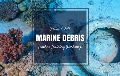 Marine Debris Teacher Workshop will be Held on October 4